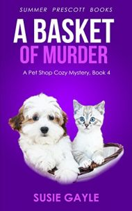 A Basket of Murder: A Pet Shop Cozy Mystery (Pet Shop Cozy Mysteries Book 4)