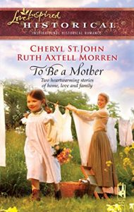 To Be a Mother: Mountain RoseA Family of Her Own (Steeple Hill Love Inspired Historical)