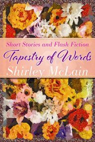 Tapestry of Words: Short Stories and Flash Fiction Written by Shirley McLain
